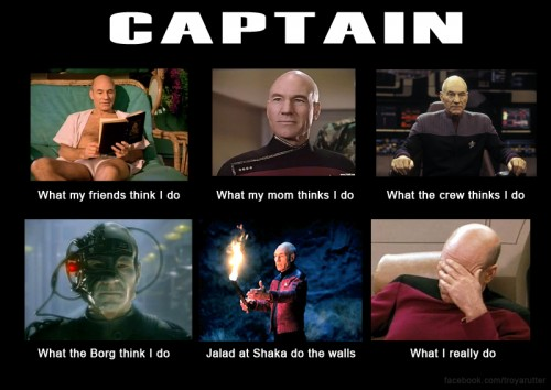 What my friends think I do what I actually do - Captain Picard