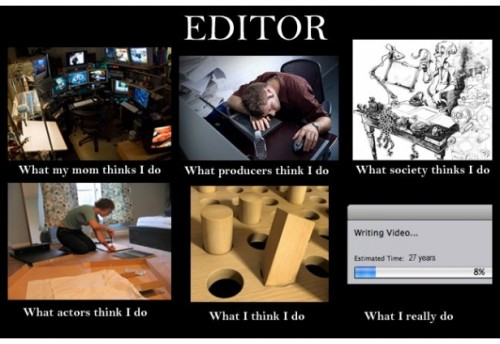 What my friends think I do what I actually do - Editor