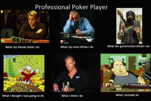 What my friends think I do what I actually do - Professional Poker Player