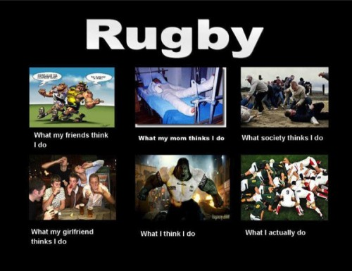 What my friends think I do what I actually do - Rugby