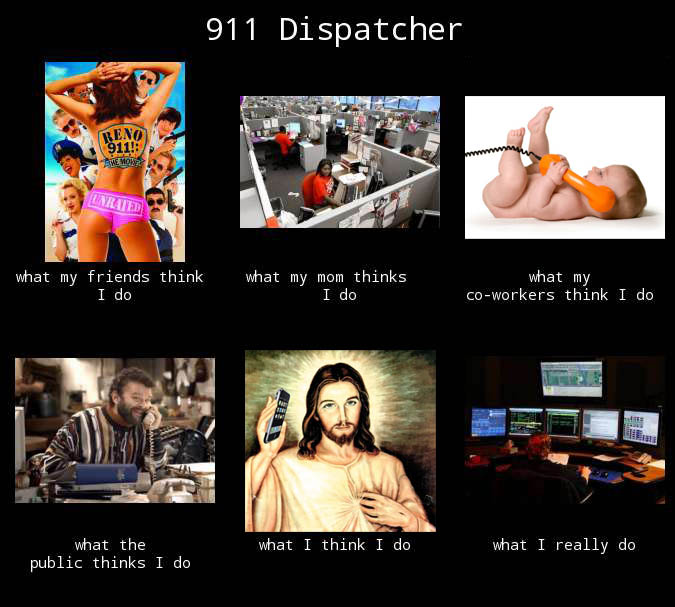 What my friends think I do - what I actually do - 911 dispatcher