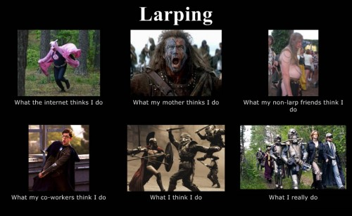 What my friends think I do what I actually do - Larping