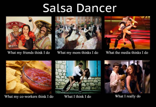 What my friends think I do what I actually do - Salsa Dancer