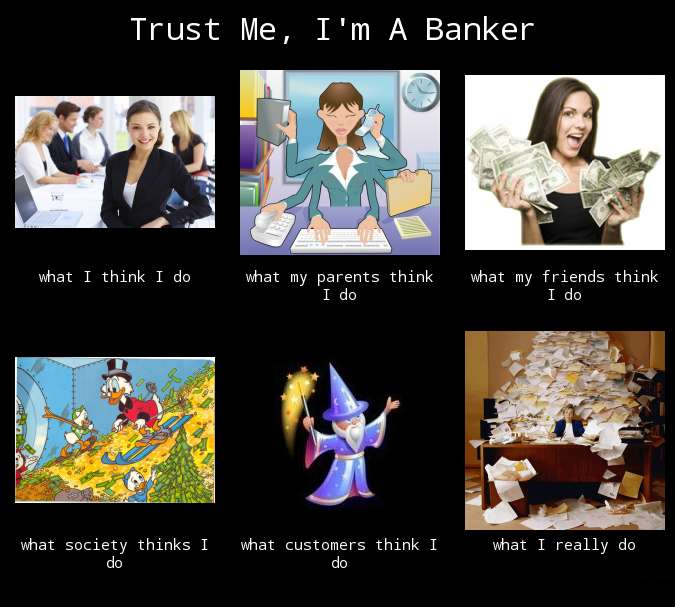 What my friends think I do what I actually do - Trust me i'm a Banker